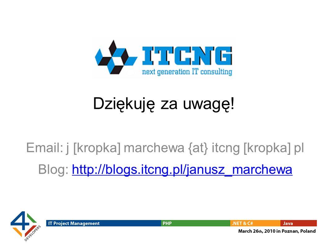 Dziękuję za uwagę! Email: j [kropka] marchewa {at} itcng [kropka] pl